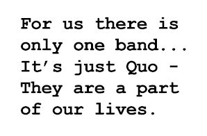 For us there is only one band  it is just Quo